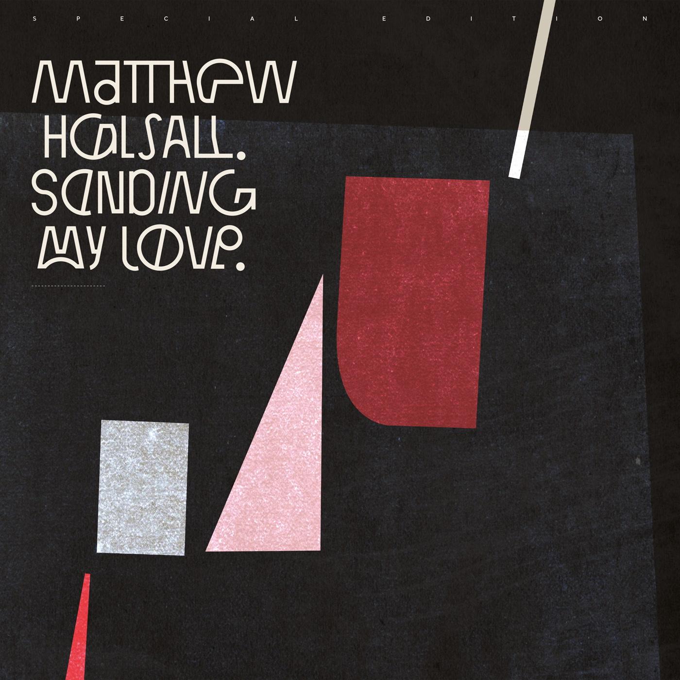 Matthew Halsall – Sending My Love (Special Edition) (Gondwana Records)
